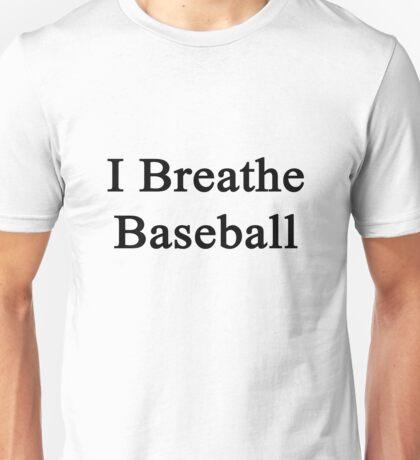 I Breathe Baseball Unisex T-Shirt