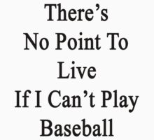 There's No Point To Live If I Can't Play Baseball by supernova23