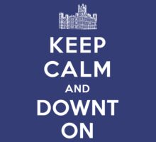 Keep Calm and DOWNTON!