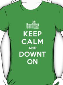 Keep Calm and DOWNTON! T-Shirt
