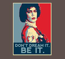 Don't dream it, BE it. Unisex T-Shirt