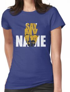 Say my name Womens Fitted T-Shirt