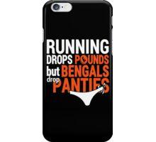 Running Drops Pounds But Bengals Drop Panties. iPhone Case/Skin