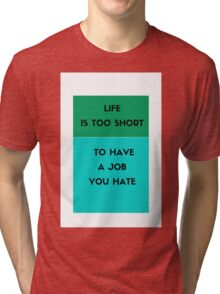 Life is too short to have a job you hate Tri-blend T-Shirt