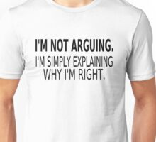 I'm Not Arguing. I'm Simply Explaining Why I'm Right. Unisex T-Shirt