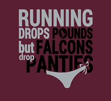 Running Drops Pounds But Falcons Drop Panties. Unisex T-Shirt