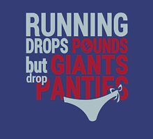 Running Drops Pounds But Giants Drop Panties. Unisex T-Shirt