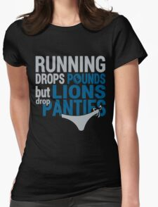 Running Drops Pounds But Lions Drop Panties. Womens Fitted T-Shirt