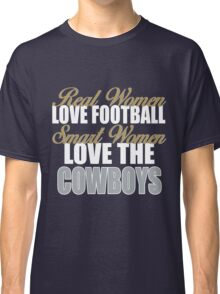 Real Women Love Football Smart Women Love The Cowboys Classic T-Shirt
