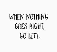 When nothing goes right, go left. Womens Fitted T-Shirt