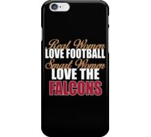 Real Women Love Football Smart Women Love The Falcons iPhone Case/Skin