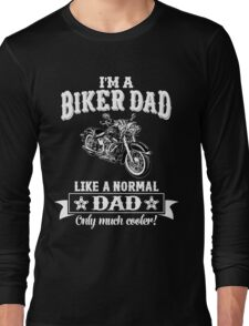 I'm a Biker Dad , Like Normal Dad , Only Cooler . T Shirts , Mugs , Phone Cases , Duvets and More Long Sleeve T-Shirt