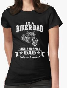 I'm a Biker Dad , Like Normal Dad , Only Cooler . T Shirts , Mugs , Phone Cases , Duvets and More Womens Fitted T-Shirt