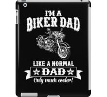 I'm a Biker Dad , Like Normal Dad , Only Cooler . T Shirts , Mugs , Phone Cases , Duvets and More iPad Case/Skin