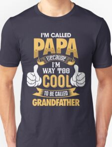 I'm Called PAPA Because I'm Way Too Cool To Be Called Grandfather . T-Shirts , Hoodies , Mugs & More T-Shirt