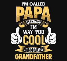 I'm Called PAPA Because I'm Way Too Cool To Be Called Grandfather . T-Shirts , Hoodies , Mugs & More Unisex T-Shirt