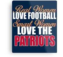 Real Women Love Football Smart Women Love The Patriots Metal Print