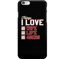 Things I Love Wife Life 49ers iPhone Case/Skin