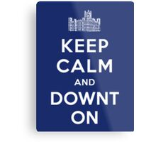 Keep Calm and DOWNTON! Metal Print