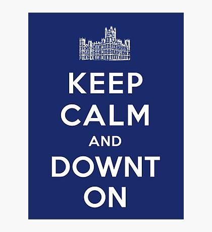 Keep Calm and DOWNTON! Photographic Print