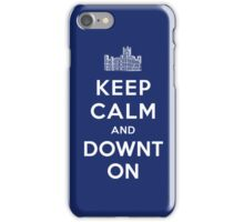 Keep Calm and DOWNTON! iPhone Case/Skin