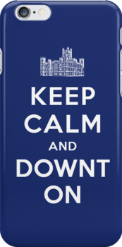 Keep Calm and DOWNTON! by Earth2Kim