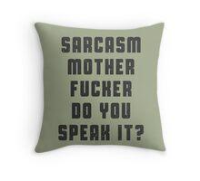 Sarcasm, motherfucker.. DO you speak it? Throw Pillow