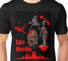 Eat Brains Unisex T-Shirt