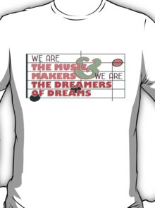 We are the Music Makers and We are the Dreamers of Dreams T-Shirt