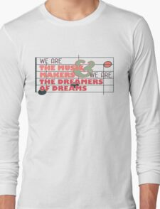 We are the Music Makers and We are the Dreamers of Dreams Long Sleeve T-Shirt
