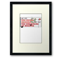 We are the Music Makers and We are the Dreamers of Dreams Framed Print