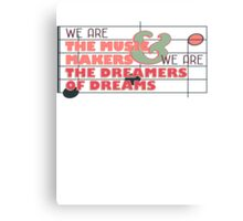 We are the Music Makers and We are the Dreamers of Dreams Canvas Print