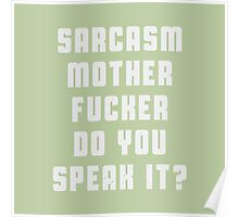 Sarcasm, motherfucker.. DO you speak it? Poster