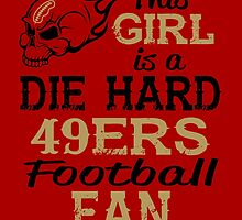 This Girl Is A Die Hard 49ers Football Fan by sports-tees