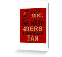 This Girl Is A Die Hard 49ers Football Fan Greeting Card
