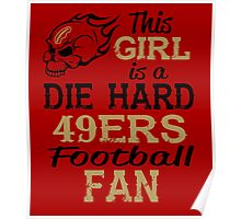 This Girl Is A Die Hard 49ers Football Fan Poster