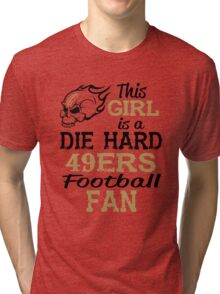 This Girl Is A Die Hard 49ers Football Fan Tri-blend T-Shirt