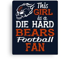 This Girl Is A Die Hard Bears Football Fan Canvas Print