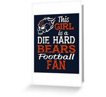 This Girl Is A Die Hard Bears Football Fan Greeting Card