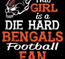 This Girl Is A Die Hard Bengals Football Fan by sports-tees