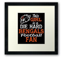 This Girl Is A Die Hard Bengals Football Fan Framed Print