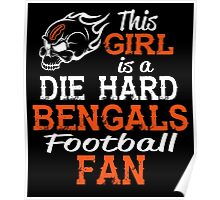 This Girl Is A Die Hard Bengals Football Fan Poster