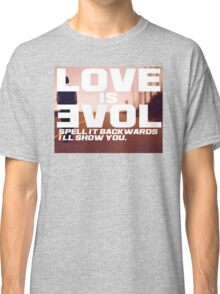 Love is Evol. Classic T-Shirt