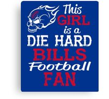 This Girl Is A Die Hard Bills Football Fan Canvas Print