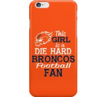 This Girl Is A Die Hard Broncos Football Fan iPhone Case/Skin