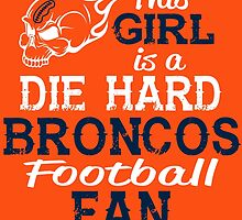 This Girl Is A Die Hard Broncos Football Fan by sports-tees