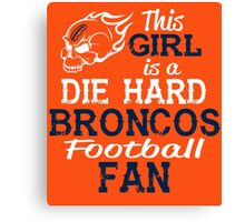 This Girl Is A Die Hard Broncos Football Fan Canvas Print