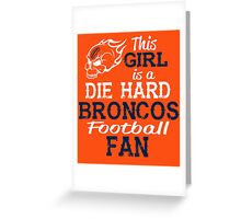 This Girl Is A Die Hard Broncos Football Fan Greeting Card