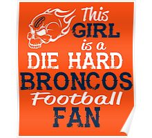 This Girl Is A Die Hard Broncos Football Fan Poster