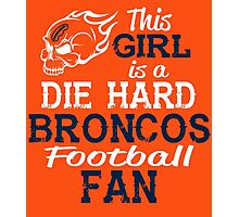 This Girl Is A Die Hard Broncos Football Fan Photographic Print